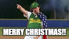 MERRY CHRISTMAS!! | image tagged in kenny powers | made w/ Imgflip meme maker
