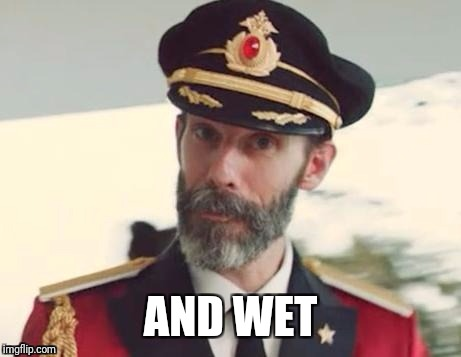 Captain obvious | AND WET | image tagged in captain obvious | made w/ Imgflip meme maker