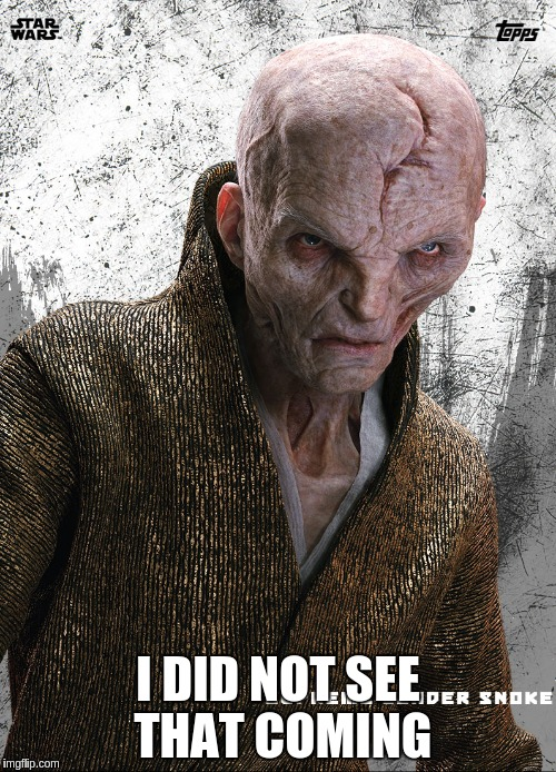 Snoke Did Not See It | I DID NOT SEE THAT COMING | image tagged in snoke,star wars,the last jedi | made w/ Imgflip meme maker