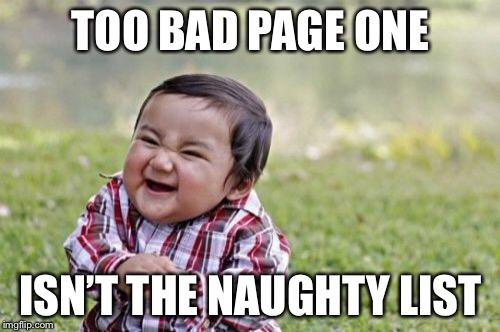 Evil Toddler Meme | TOO BAD PAGE ONE ISN'T THE NAUGHTY LIST | image tagged in memes,evil toddler | made w/ Imgflip meme maker