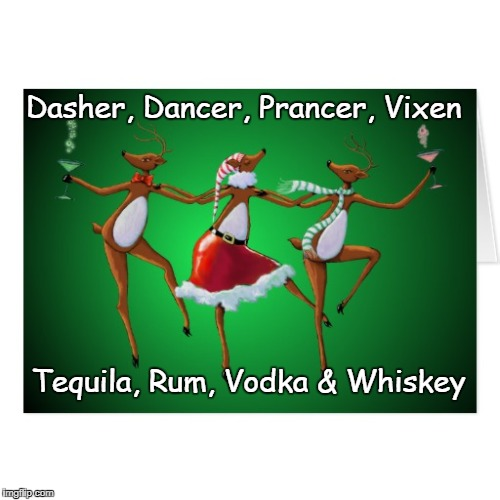 Reindeer... | Dasher, Dancer, Prancer, Vixen Tequila, Rum, Vodka & Whiskey | image tagged in 8 reindeer | made w/ Imgflip meme maker