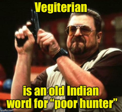 "Word of the day | Vegiterian is an old Indian word for ""poor hunter"" 