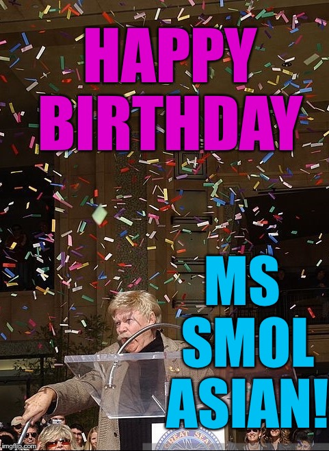 HAPPY BIRTHDAY MS SMOL ASIAN! | made w/ Imgflip meme maker