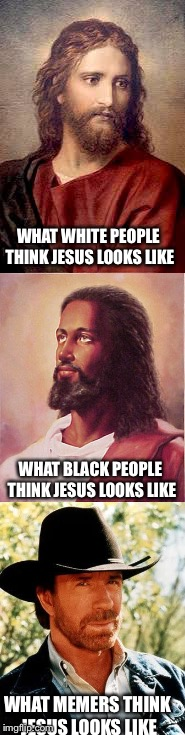In reality, Jesus was Jewish, but it's still funny. | WHAT WHITE PEOPLE THINK JESUS LOOKS LIKE WHAT MEMERS THINK JESUS LOOKS LIKE WHAT BLACK PEOPLE THINK JESUS LOOKS LIKE | image tagged in memes,funny,jesus,jesus christ,christmas,chuck norris | made w/ Imgflip meme maker
