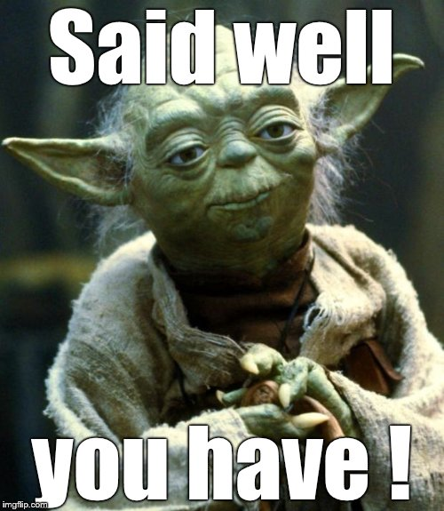 Star Wars Yoda Meme | Said well you have ! | image tagged in memes,star wars yoda | made w/ Imgflip meme maker