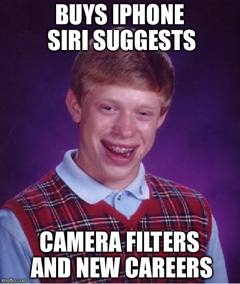 Bad Luck Brian Meme | BUYS IPHONE SIRI SUGGESTS CAMERA FILTERS AND NEW CAREERS | image tagged in memes,bad luck brian | made w/ Imgflip meme maker
