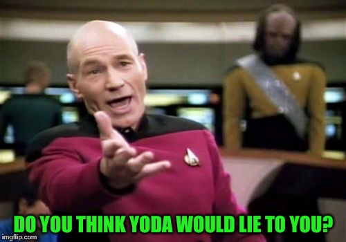 Picard Wtf Meme | DO YOU THINK YODA WOULD LIE TO YOU? | image tagged in memes,picard wtf | made w/ Imgflip meme maker