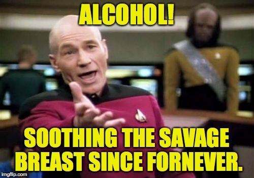 Picard Wtf Meme | ALCOHOL! SOOTHING THE SAVAGE BREAST SINCE FORNEVER. | image tagged in memes,picard wtf | made w/ Imgflip meme maker