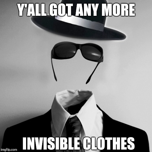 Y'ALL GOT ANY MORE INVISIBLE CLOTHES | made w/ Imgflip meme maker