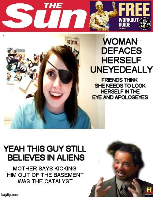 WOMAN DEFACES HERSELF UNEYEDEALLY YEAH THIS GUY STILL BELIEVES IN ALIENS FRIENDS THINK SHE NEEDS TO LOOK HERSELF IN THE EYE AND APOLOGEYES M | made w/ Imgflip meme maker