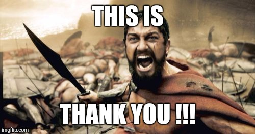 Sparta Leonidas Meme | THIS IS THANK YOU !!! | image tagged in memes,sparta leonidas | made w/ Imgflip meme maker