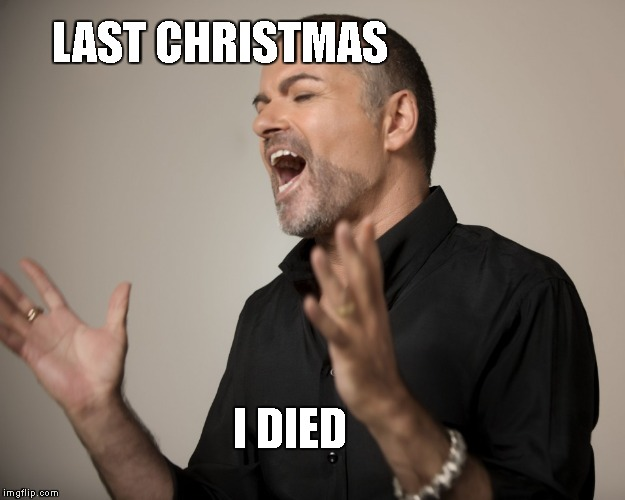 George Michael | LAST CHRISTMAS I DIED | image tagged in george michael | made w/ Imgflip meme maker