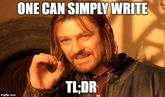 One can |  ONE CAN SIMPLY WRITE; TL;DR | image tagged in memes,one does not simply,tldr,can,write,lotr | made w/ Imgflip meme maker