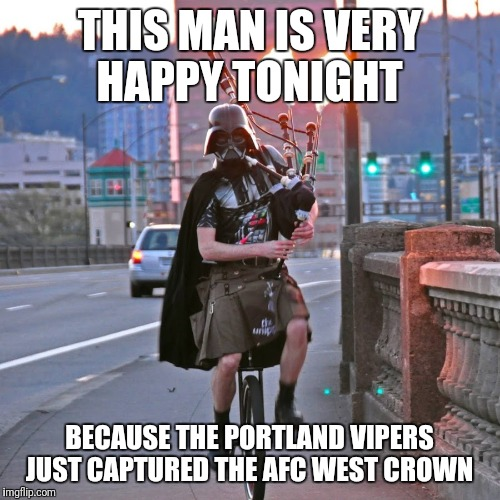 THIS MAN IS VERY HAPPY TONIGHT BECAUSE THE PORTLAND VIPERS JUST CAPTURED THE AFC WEST CROWN | image tagged in portland unipiper | made w/ Imgflip meme maker