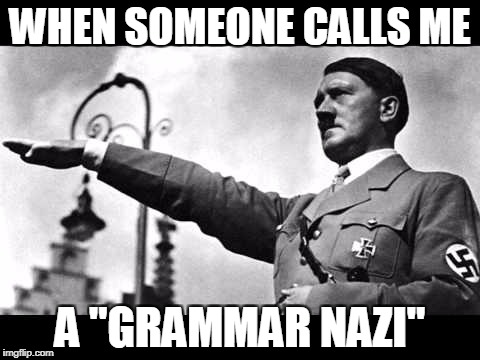 "heil hitler | WHEN SOMEONE CALLS ME A ""GRAMMAR NAZI"" 