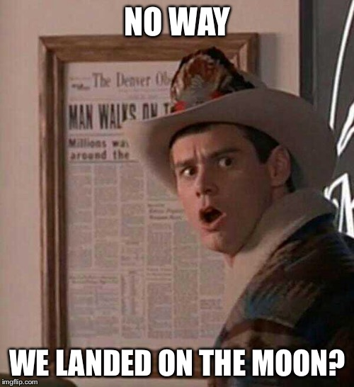NO WAY WE LANDED ON THE MOON? | made w/ Imgflip meme maker