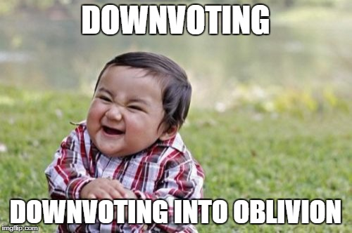 Evil Toddler Meme | DOWNVOTING DOWNVOTING INTO OBLIVION | image tagged in memes,evil toddler | made w/ Imgflip meme maker
