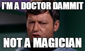 I'M A DOCTOR DAMMIT NOT A MAGICIAN | made w/ Imgflip meme maker