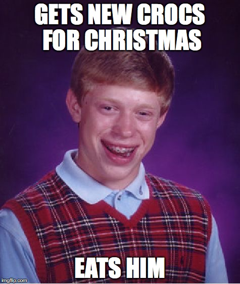 Be Careful What You Get For Christmas | GETS NEW CROCS FOR CHRISTMAS EATS HIM | image tagged in memes,bad luck brian,crocs,crocodile | made w/ Imgflip meme maker
