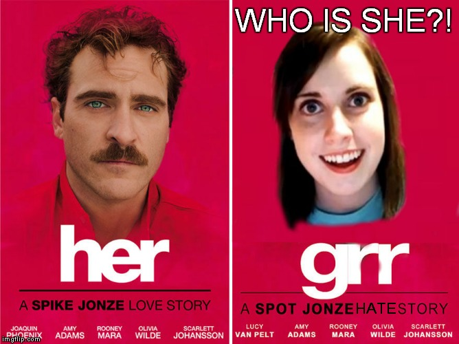 Yup... | WHO IS SHE?! HATE | image tagged in movie poster,overly attached girlfriend | made w/ Imgflip meme maker