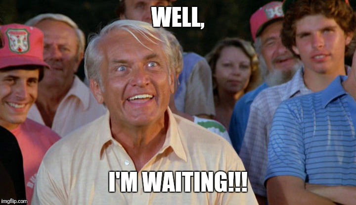 WELL, I'M WAITING!!! | made w/ Imgflip meme maker