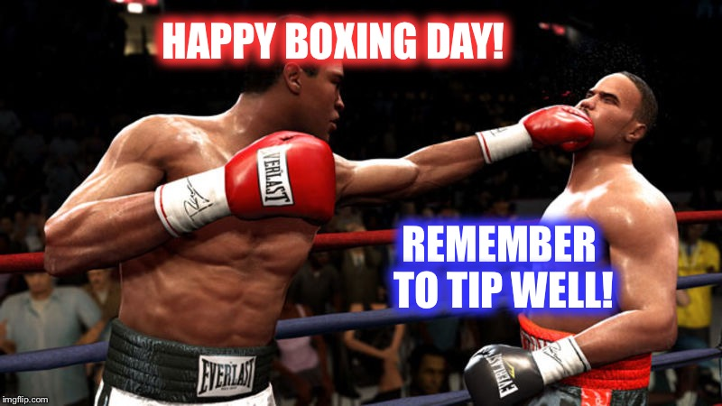 If you tip generously, you are a KNOCK OUT!  Thank you from those who serve all year! | HAPPY BOXING DAY! REMEMBER TO TIP WELL! | image tagged in boxing day,muhammad ali,tips | made w/ Imgflip meme maker