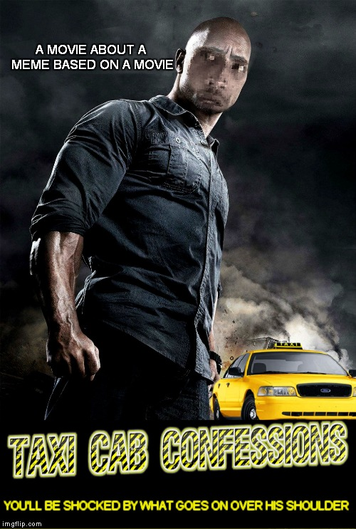 If they actually make this movie I am definitely going to make a meme about it... | A MOVIE ABOUT A MEME BASED ON A MOVIE YOU'LL BE SHOCKED BY WHAT GOES ON OVER HIS SHOULDER | image tagged in the rock driving,confessional,movie poster,so so dank | made w/ Imgflip meme maker