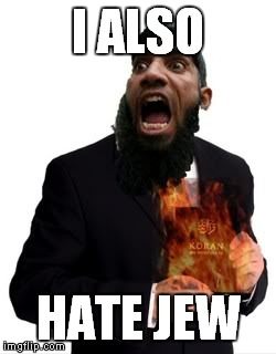 I ALSO HATE JEW | made w/ Imgflip meme maker
