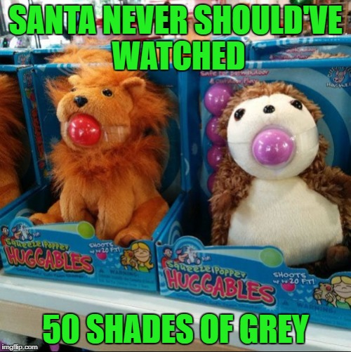 The 50 Shades of Christmas | SANTA NEVER SHOULD'VE WATCHED 50 SHADES OF GREY | image tagged in huggables,memes,50 shades of christmas,funny,funny toys,christmas | made w/ Imgflip meme maker