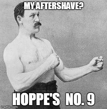 MY AFTERSHAVE? HOPPE'S  NO. 9 | made w/ Imgflip meme maker