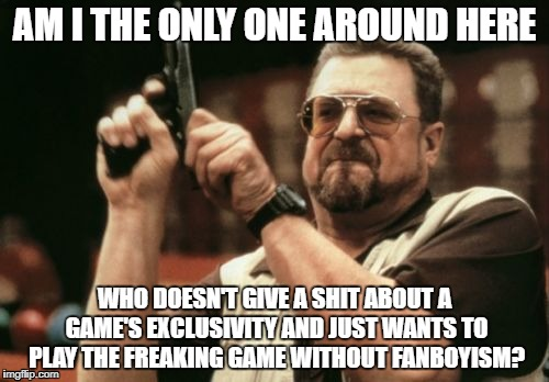 Am I The Only One Around Here Meme | AM I THE ONLY ONE AROUND HERE WHO DOESN'T GIVE A SHIT ABOUT A GAME'S EXCLUSIVITY AND JUST WANTS TO PLAY THE FREAKING GAME WITHOUT FANBOYISM? | image tagged in memes,am i the only one around here,fanboy,fanboys,video games,videogames | made w/ Imgflip meme maker