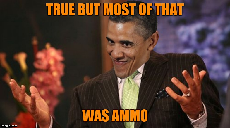 TRUE BUT MOST OF THAT WAS AMMO | made w/ Imgflip meme maker