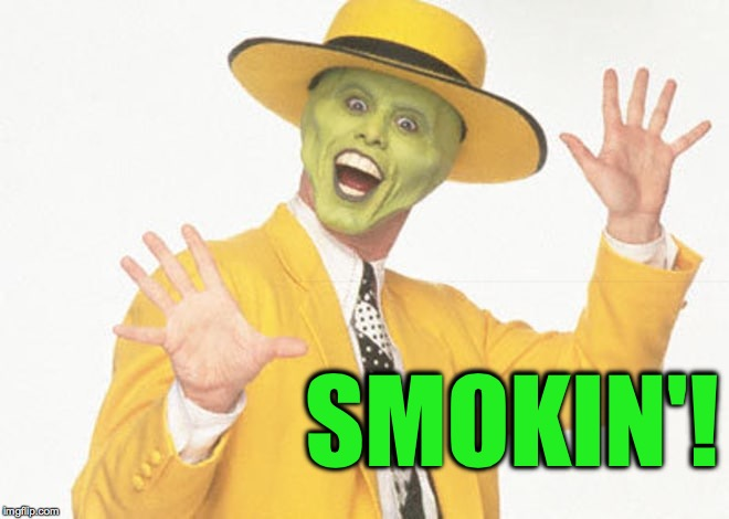 SMOKIN'! | made w/ Imgflip meme maker