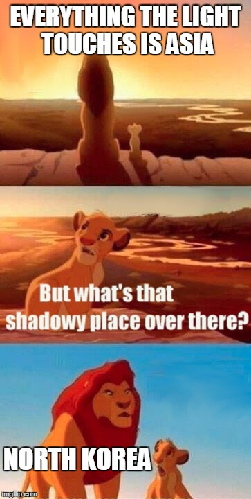 Simba Shadowy Place Meme | EVERYTHING THE LIGHT TOUCHES IS ASIA NORTH KOREA | image tagged in memes,simba shadowy place | made w/ Imgflip meme maker