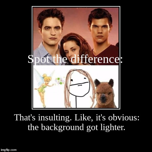 Spot the difference: | That's insulting. Like, it's obvious: the background got lighter. | image tagged in funny,demotivationals | made w/ Imgflip demotivational maker