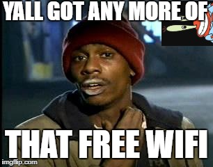 Y'all Got Any More Of That Meme | YALL GOT ANY MORE OF THAT FREE WIFI | image tagged in memes,yall got any more of | made w/ Imgflip meme maker