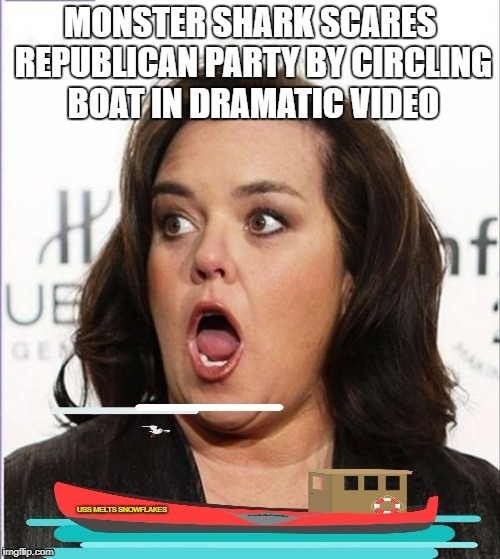 Unhinged Monster shark scares GOP fishing party by circling boat in dramatic video and warns of eternal damnation. | USS MELTS SNOWFLAKES | image tagged in rosie o'donnell,whack jobs,scumbag hollywood,funny memes | made w/ Imgflip meme maker