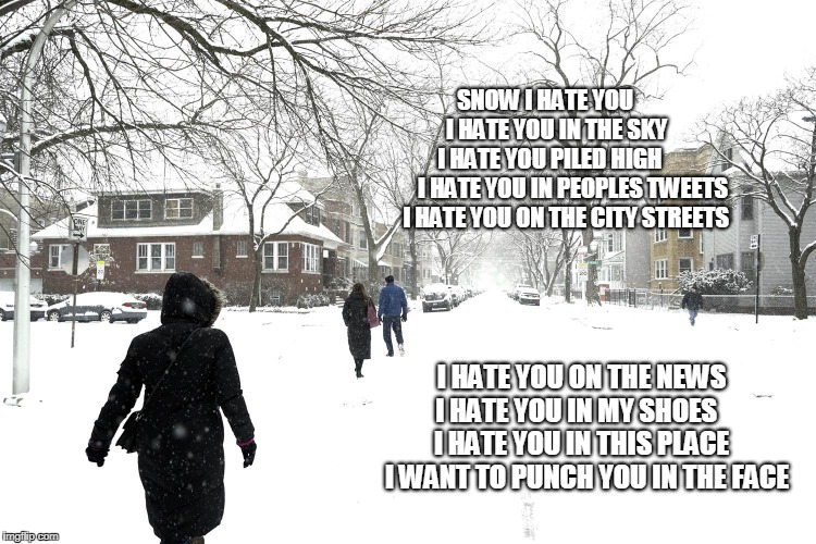 SNOW I HATE YOU           I HATE YOU IN THE SKY        I HATE YOU PILED HIGH            I HATE YOU IN PEOPLES TWEETS  I HATE YOU ON THE CITY | image tagged in snow,hate snow | made w/ Imgflip meme maker