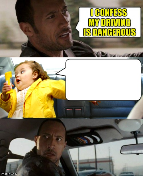 I CONFESS MY DRIVING IS DANGEROUS | made w/ Imgflip meme maker