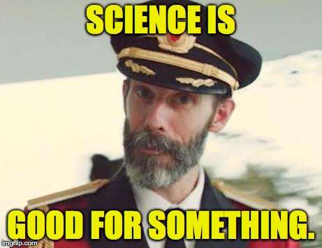 SCIENCE IS GOOD FOR SOMETHING. | made w/ Imgflip meme maker