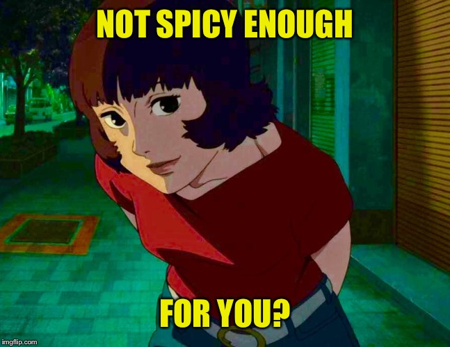 NOT SPICY ENOUGH FOR YOU? | made w/ Imgflip meme maker