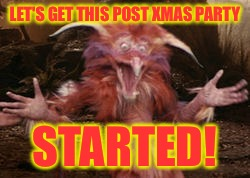 LET'S GET THIS POST XMAS PARTY STARTED! | made w/ Imgflip meme maker