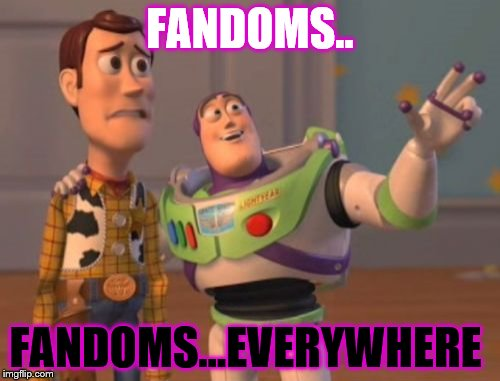 X, X Everywhere Meme | FANDOMS.. FANDOMS...EVERYWHERE | image tagged in memes,x,x everywhere,x x everywhere | made w/ Imgflip meme maker
