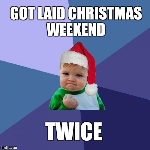 Wifey decided to give me sexy time as my gifts this year. She got cute leggings and tops. Best Christmas ever! :-)  | GOT LAID CHRISTMAS WEEKEND TWICE | image tagged in memes,success kid,christmas,christmas memes,jbmemegeek | made w/ Imgflip meme maker