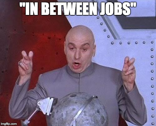 "Dr Evil Laser Meme | ""IN BETWEEN JOBS"" 