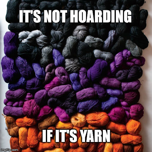 IT'S NOT HOARDING IF IT'S YARN | image tagged in yarn,yarn hoard,knitting,crocheting | made w/ Imgflip meme maker