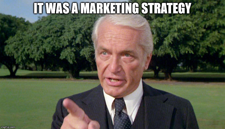 Caddyshack- Ted knight 1 | IT WAS A MARKETING STRATEGY | image tagged in caddyshack- ted knight 1 | made w/ Imgflip meme maker