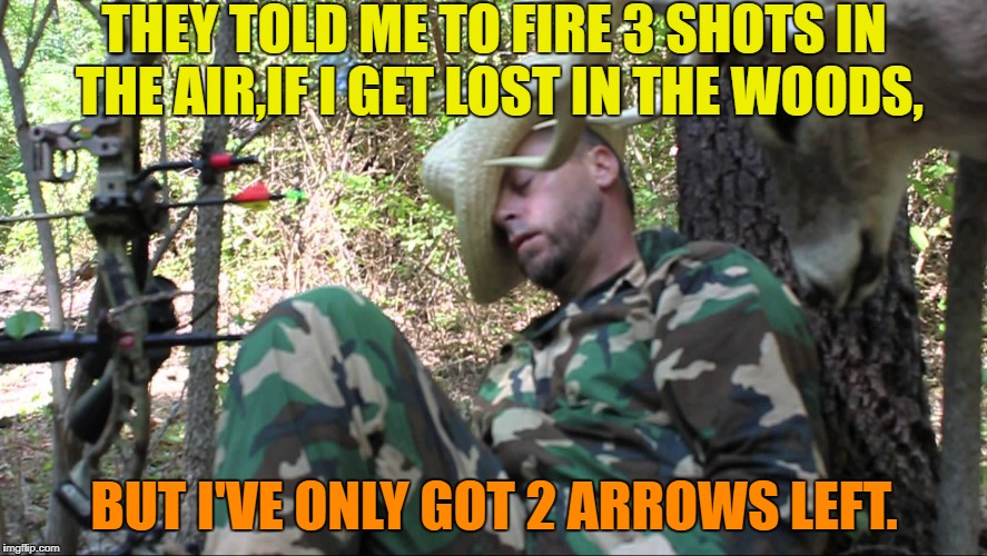 I'll just wait here | THEY TOLD ME TO FIRE 3 SHOTS IN THE AIR,IF I GET LOST IN THE WOODS, BUT I'VE ONLY GOT 2 ARROWS LEFT. | image tagged in funny memes,hunting,lost | made w/ Imgflip meme maker
