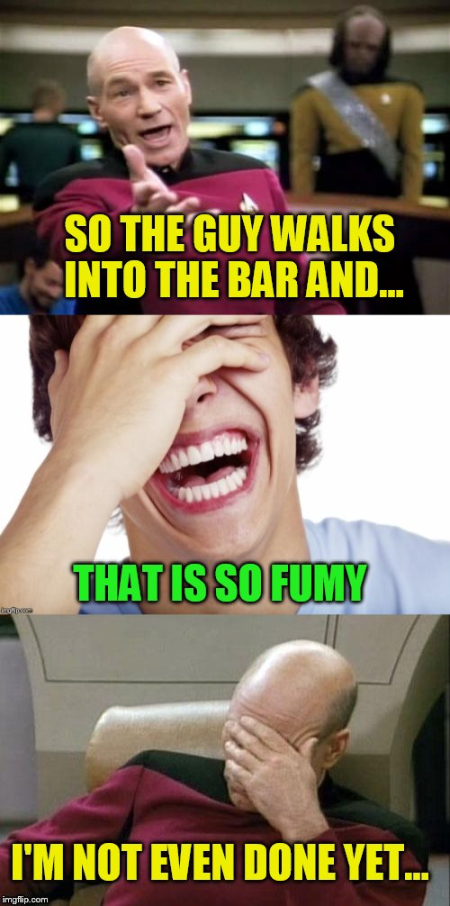 SO THE GUY WALKS INTO THE BAR AND... THAT IS SO FUMY I'M NOT EVEN DONE YET... | made w/ Imgflip meme maker