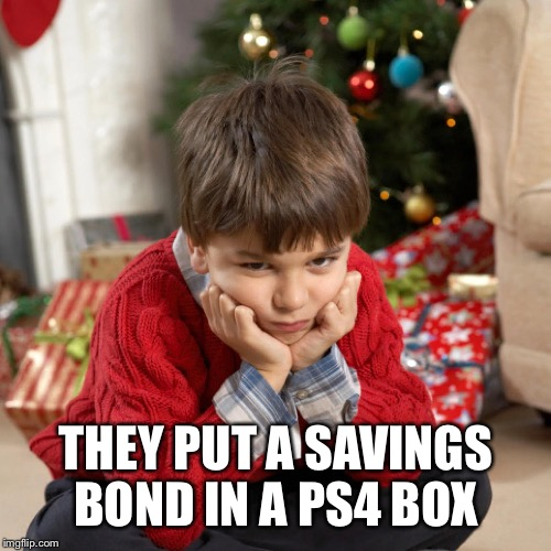 THEY PUT A SAVINGS BOND IN A PS4 BOX | made w/ Imgflip meme maker